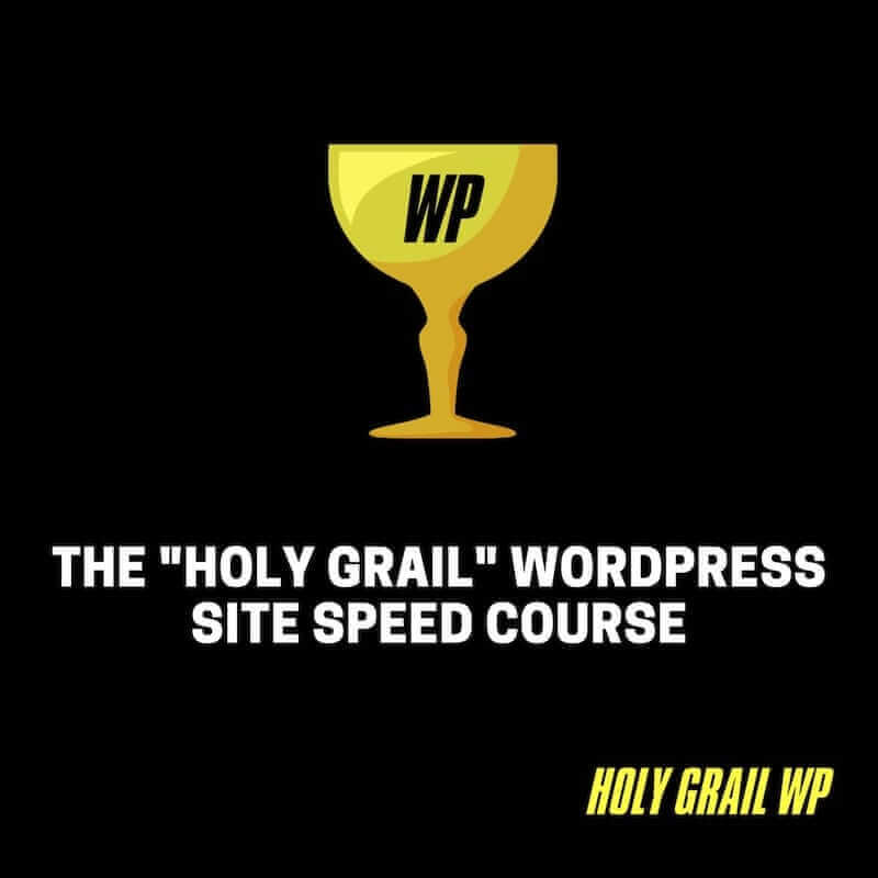 """The """"Holy Grail"""" WordPress Site Speed Course"""